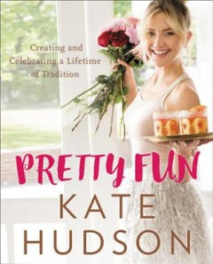 Book Cover: Pretty Fun: Creating and Celebrating a Lifetime of Traditions