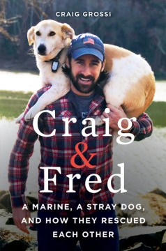 Book Cover: Craig & Fred: A Marine, A Stray Dog, and How They Rescued Each Other