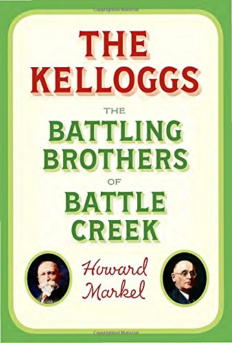 Book Cover: The Kelloggs: The Battling Brothers of Battle Creek