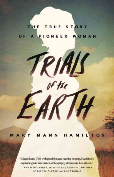 Book Cover: Trials of the Earth The True Story of a Pioneer Woman.