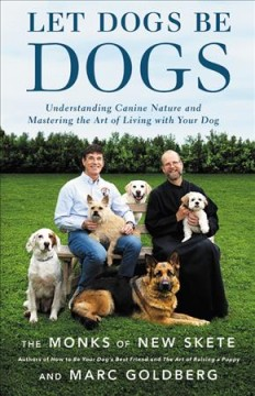 Book Cover: Let Dogs Be Dogs: Understanding Canine Nature and Mastering the Art of Living with Your Dog