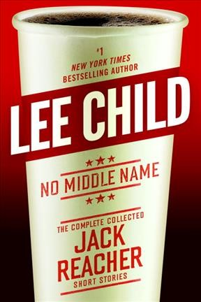 Book Cover: No Middle Name: The Complete Collected Jack Reacher Short Stories